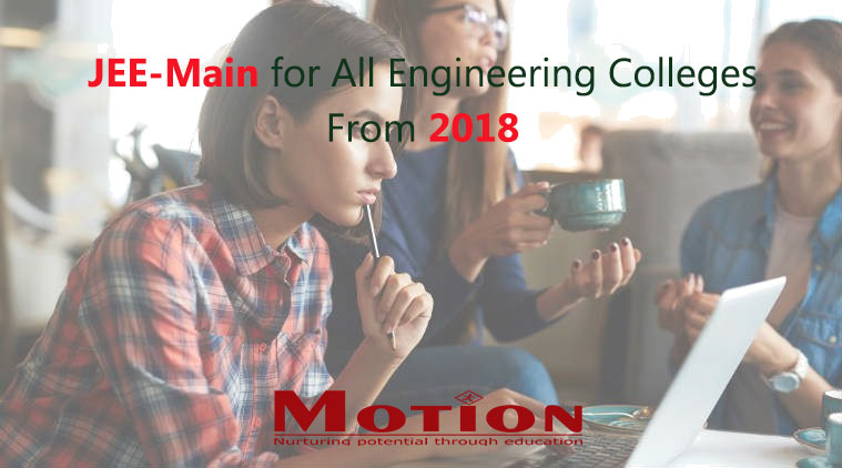 JEE-Main for All Engineering Colleges from 2018