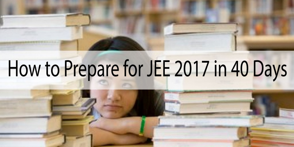 How to Prepare for JEE 2017 in 40 Days