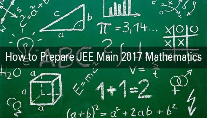 How to Prepare JEE Main 2017 Mathematics