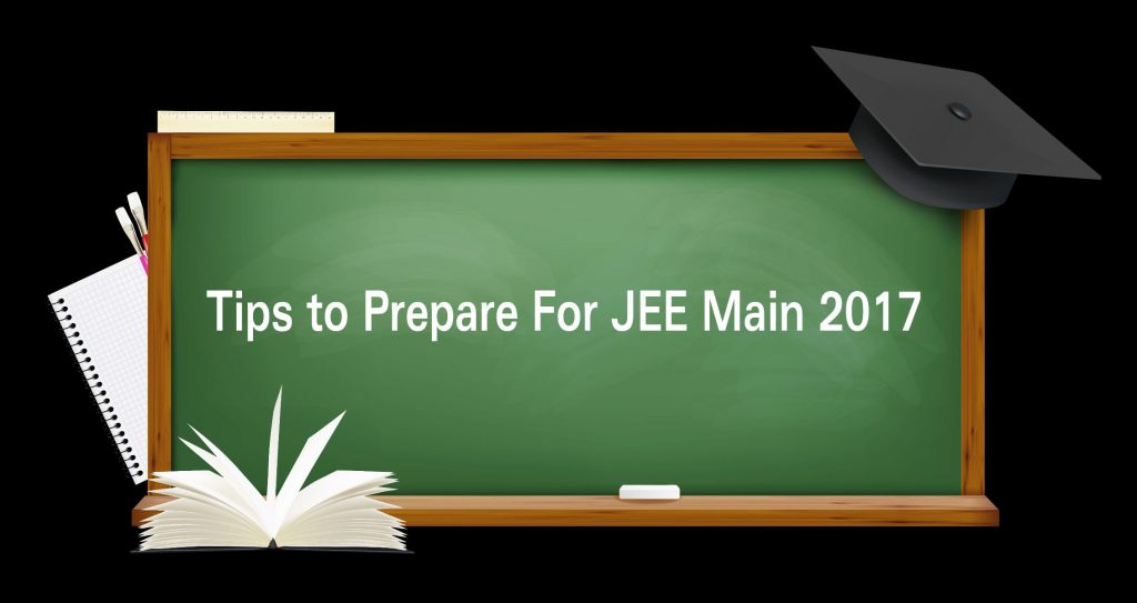 Tips to Prepare For JEE Main 2017