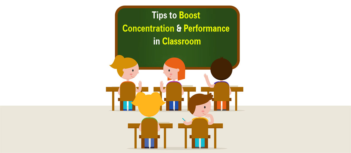 Tips to Boost Concentration and Performance in Classroom
